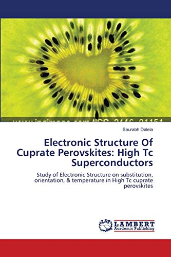 9783659155796: Electronic Structure Of Cuprate Perovskites: High Tc Superconductors: Study of Electronic Structure on substitution, orientation, & temperature in High Tc cuprate perovskites