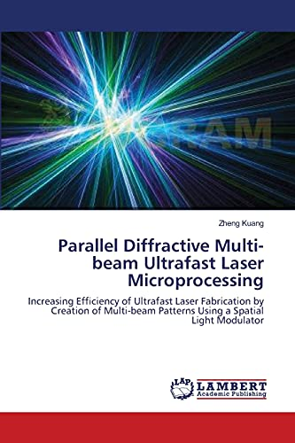 Parallel Diffractive Multi-Beam Ultrafast Laser Microprocessing: Zheng Kuang