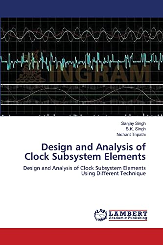 Design and Analysis of Clock Subsystem Elements: Design and Analysis of Clock Subsystem Elements ...
