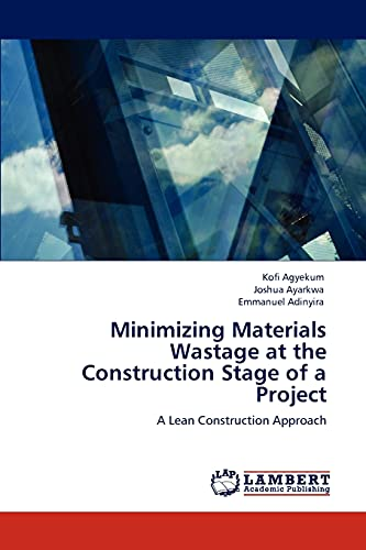 Minimizing Materials Wastage at the Construction Stage: Agyekum, Kofi; Ayarkwa,