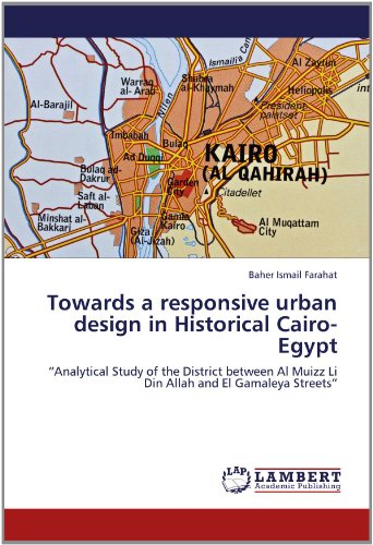 "9783659161179: Towards a responsive urban design in Historical Cairo- Egypt: ""Analytical Study of the District between Al Muizz Li Din Allah and El Gamaleya Streets"""
