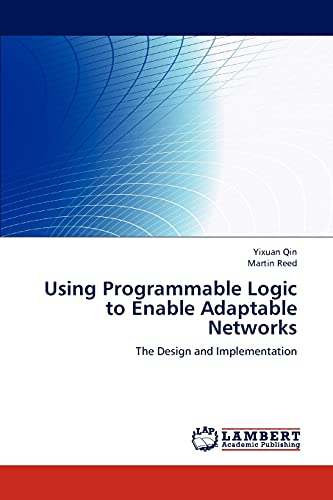 Using Programmable Logic to Enable Adaptable Networks: The Design and Implementation: Yixuan Qin