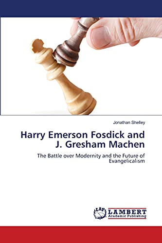 9783659161438: Harry Emerson Fosdick and J. Gresham Machen: The Battle over Modernity and the Future of Evangelicalism