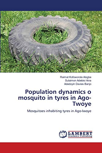 9783659163531: Population dynamics o mosquito in tyres in Ago-Twoye: Mosquitoes inhabiting tyres in Ago-Iwoye