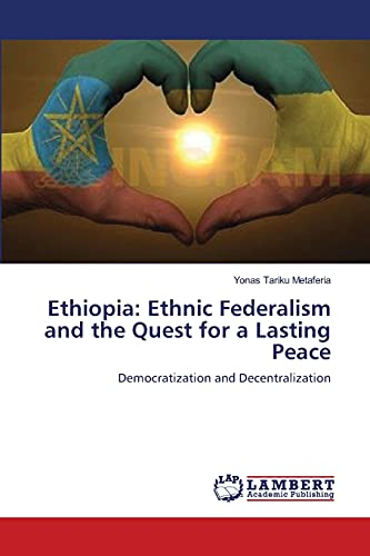Ethiopia: Ethnic Federalism and the Quest for a Lasting Peace: Yonas Tariku Metaferia