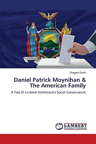 Daniel Patrick Moynihan the American Family: Gregory Rudin