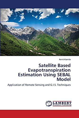 Satellite Based Evapotranspiration Estimation Using Sebal Model: Kamila Amrit (author)