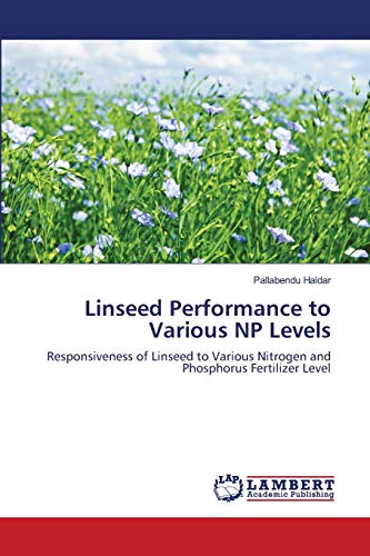 9783659164798: Linseed Performance to Various NP Levels: Responsiveness of Linseed to Various Nitrogen and Phosphorus Fertilizer Level