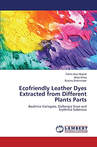 9783659164927: Ecofriendly Leather Dyes Extracted from Different Plants Parts: Bauhinia Variegata, Dalbergia Sisso and Erythrina Suberosa