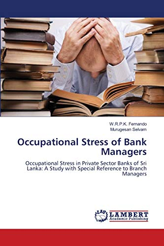 9783659165412: Occupational Stress of Bank Managers: Occupational Stress in Private Sector Banks of Sri Lanka: A Study with Special Reference to Branch Managers