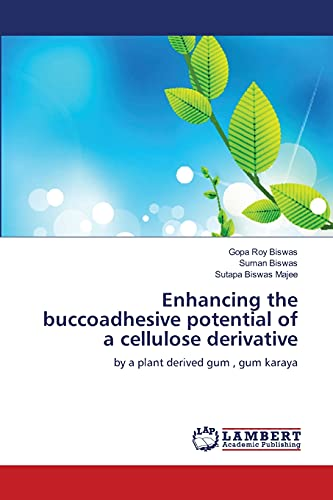 9783659166006: Enhancing the buccoadhesive potential of a cellulose derivative: by a plant derived gum , gum karaya