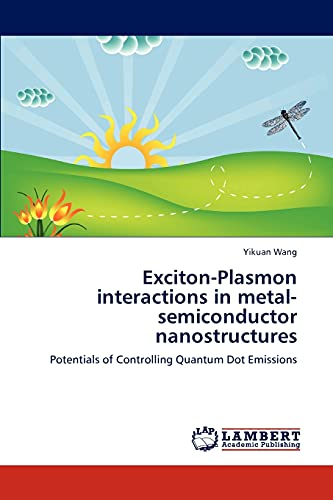 9783659166198: Exciton-Plasmon interactions in metal-semiconductor nanostructures: Potentials of Controlling Quantum Dot Emissions
