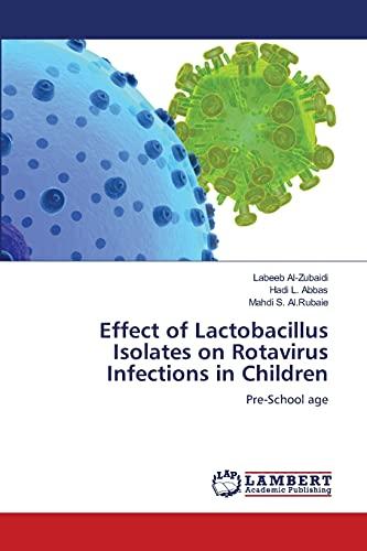 Effect of Lactobacillus Isolates on Rotavirus Infections in Children (Paperback): Al-Zubaidi Labeeb...
