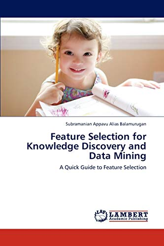 Feature Selection for Knowledge Discovery and Data Mining: A Quick Guide to Feature Selection: ...