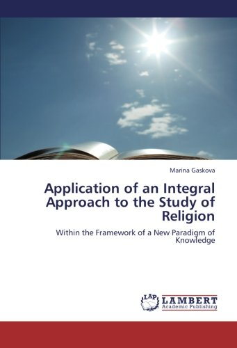 9783659167164: Application of an Integral Approach to the Study of Religion: Within the Framework of a New Paradigm of Knowledge