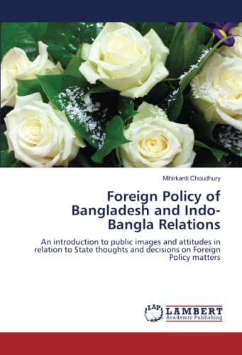9783659167317: Foreign Policy of Bangladesh and Indo-Bangla Relations: An introduction to public images and attitudes in relation to State thoughts and decisions on Foreign Policy matters