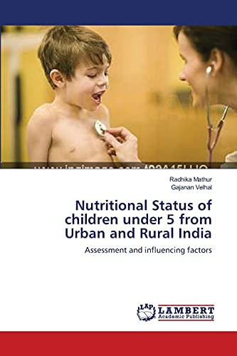 Nutritional Status of Children Under 5 from Urban and Rural India: Radhika Mathur