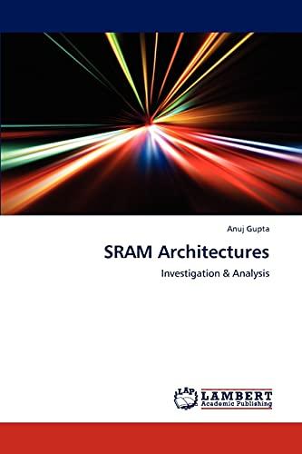Sram Architectures: Anuj Gupta
