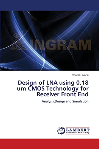 9783659168901: Design of LNA using 0.18 um CMOS Technology for Receiver Front End: Analysis,Design and Simulation