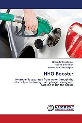 9783659170317: HHO Booster: Hydrogen is separated from water through the electrolysis and using that hydrogen along with gasoline to run the engine
