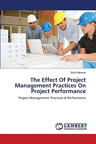 The Effect of Project Management Practices on Project Performance: Sarfo Mensah