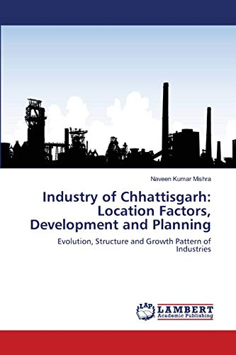 Industry of Chhattisgarh: Location Factors, Development and Planning: Evolution, Structure and ...