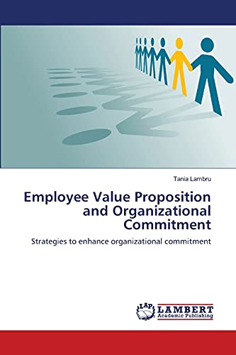 9783659172977: Employee Value Proposition and Organizational Commitment: Strategies to enhance organizational commitment