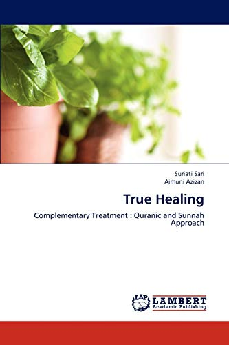 9783659173134: True Healing: Complementary Treatment : Quranic and Sunnah Approach