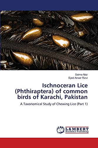 9783659174513: Ischnoceran Lice (Phthiraptera) of common birds of Karachi, Pakistan: A Taxonomical Study of Chewing Lice (Part 1)