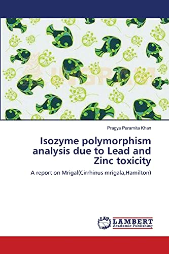 Isozyme Polymorphism Analysis Due to Lead and Zinc Toxicity: Pragya Paramita Khan