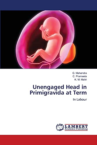Unengaged Head in Primigravida at Term (Paperback): G Mahendra, C
