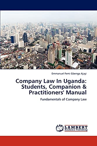 Company Law in Uganda: Students, Companion Practitioners Manual: Emmanuel Femi Gbenga Ajayi