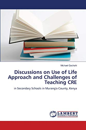 9783659176050: Discussions on Use of Life Approach and Challenges of Teaching CRE: in Secondary Schools in Murang'a County, Kenya