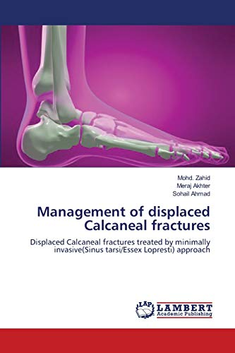 9783659176982: Management of displaced Calcaneal fractures: Displaced Calcaneal fractures treated by minimally invasive(Sinus tarsi/Essex Lopresti) approach