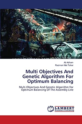 9783659177361: Multi Objectives And Genetic Algorithm For Optimum Balancing: Multi Objectives And Genetic Algorithm For Optimum Balancing Of The Assembly Line