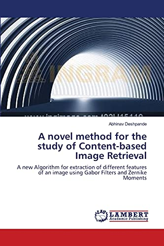 9783659177446: A novel method for the study of Content-based Image Retrieval: A new Algorithm for extraction of different features of an image using Gabor Filters and Zernike Moments