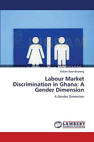 Labour Market Discrimination in Ghana: A Gender Dimension: William Baah-Boateng
