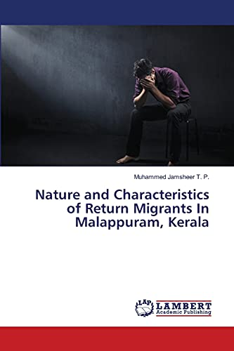 Nature and Characteristics of Return Migrants in: Jamsheer T P