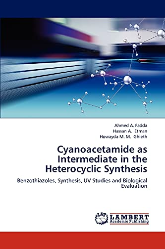 9783659180255: Cyanoacetamide as Intermediate in the Heterocyclic Synthesis: Benzothiazoles, Synthesis, UV Studies and Biological Evaluation
