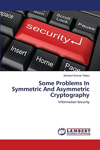 Some Problems in Symmetric and Asymmetric Cryptography: Santosh Kumar Yadav