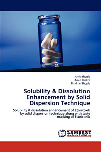 Solubility Dissolution Enhancement by Solid Dispersion Technique: Amit Bhople