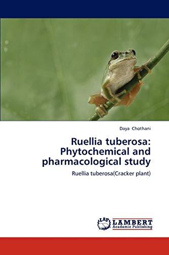 9783659182150: Ruellia tuberosa: Phytochemical and pharmacological study: Ruellia tuberosa(Cracker plant)