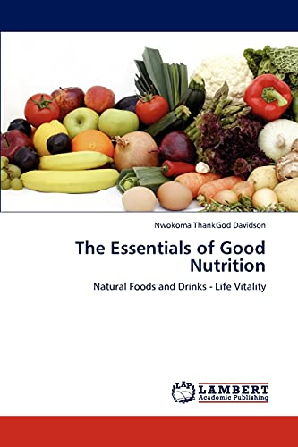 9783659183041: The Essentials of Good Nutrition: Natural Foods and Drinks - Life Vitality