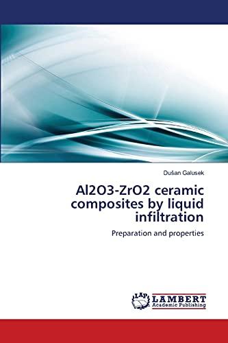 9783659184161: Al2O3-ZrO2 ceramic composites by liquid infiltration: Preparation and properties
