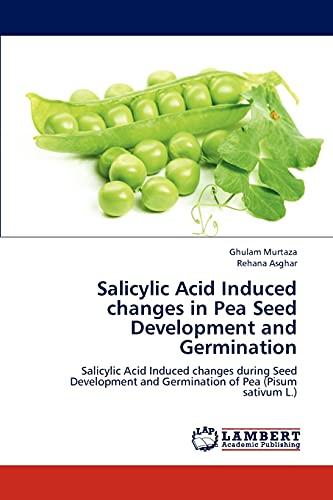 9783659184246: Salicylic Acid Induced changes in Pea Seed Development and Germination: Salicylic Acid Induced changes during Seed Development and Germination of Pea (Pisum sativum L.)