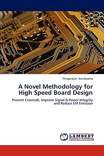9783659184369: A Novel Methodology for High Speed Board Design: Prevent Crosstalk, Improve Signal & Power Integrity and Reduce EM Emission