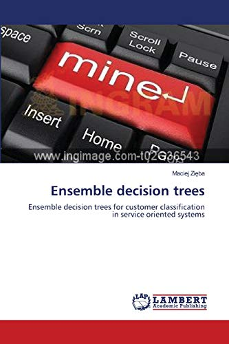 9783659185205: Ensemble decision trees: Ensemble decision trees for customer classification in service oriented systems