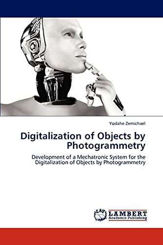 9783659185717: Digitalization of Objects by Photogrammetry: Development of a Mechatronic System for the Digitalization of Objects by Photogrammetry