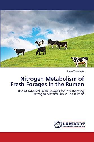 Nitrogen Metabolism of Fresh Forages in the: Reza Tahmasbi (author)
