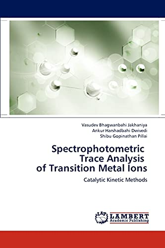 Spectrophotometric Trace Analysis of Transition Metal Ions: Catalytic Kinetic Methods: Jakhaniya, ...